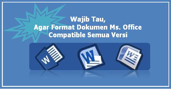 Format Dokumen Microsoft Office Compatible Semua Versi